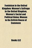 Feminism in the United Kingdom: Women's Suffrage in the United Kingdom, Women's Social and Political Union, Women in the British House of Commons
