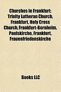 Churches in Frankfurt: Trinity Lutheran Church, Frankfurt, Holy Cross Church, Frankfurt-Bornheim, Paulskirche, Frankfurt, Frauenfriedenskirch