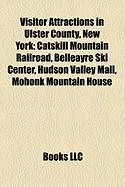 Visitor Attractions in Ulster County, New York: Catskill Mountain Railroad, Belleayre Ski Center, Hudson Valley Mall, Mohonk Mountain House