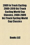 2009 in Track Cycling: 2009-2010 Uci Track Cycling World Cup Classics, 2008-2009 Uci Track Cycling World Cup Classics