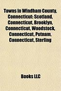 Towns in Windham County, Connecticut: Scotland, Connecticut, Brooklyn, Connecticut, Woodstock, Connecticut, Putnam, Connecticut, Sterling