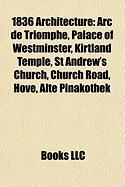 1836 Architecture: ARC de Triomphe, Palace of Westminster, Kirtland Temple, St Andrew's Church, Church Road, Hove, Alte Pinakothek