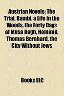Austrian Novels (Study Guide): The Trial, Bambi, a Life in the Woods, the Forty Days of Musa Dagh, Hominid, Thomas Bernhard