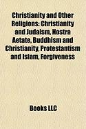 Christianity and Other Religions: Christianity and Judaism, Nostra Aetate, Buddhism and Christianity, Protestantism and Islam, Forgiveness
