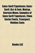 Sans-Serif Typefaces: Sans-Serif, OCR-A Font, Meiryo, Everson Mono, Samples of Sans Serif Typefaces, Fhwa Series Fonts, Transport, Nimbus Sa