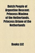 Dutch People of Argentine Descent: Princess Maxima of the Netherlands, Princess Ariane of the Netherlands