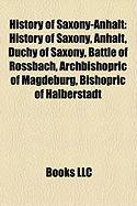 History of Saxony-Anhalt: History of Saxony, Anhalt, Duchy of Saxony, Battle of Rossbach, Archbishopric of Magdeburg, Bishopric of Halberstadt