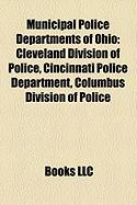 Municipal Police Departments of Ohio: Cleveland Division of Police, Cincinnati Police Department, Columbus Division of Police