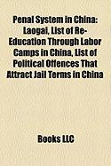 Penal System in China: Laogai, List of Re-Education Through Labor Camps in China, List of Political Offences That Attract Jail Terms in China