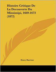 Histoire Critique de La Decouverte Du Mississipi, 1669-1673 (1872)