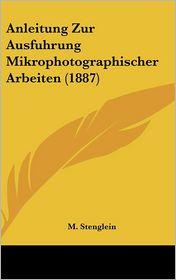 Anleitung Zur Ausfuhrung Mikrophotographischer Arbeiten (1887)