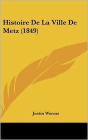 Histoire de La Ville de Metz (1849)