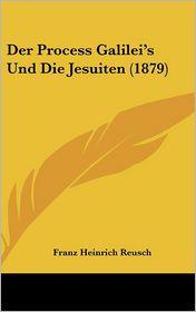 Der Process Galilei's Und Die Jesuiten (1879)