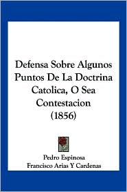 Defensa Sobre Algunos Puntos de La Doctrina Catolica, O Sea Contestacion (1856)