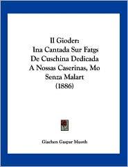 Il Gioder: Ina Cantada Sur Fatgs de Cuschina Dedicada a Nossas Caserinas, Mo Senza Malart (1886)