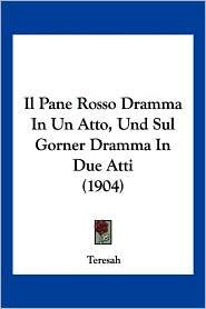 Il Pane Rosso Dramma in Un Atto, Und Sul Gorner Dramma in Due Atti (1904)
