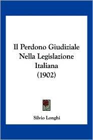 Il Perdono Giudiziale Nella Legislazione Italiana (1902)
