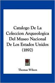 Catalogo de La Coleccion Arqueologica del Museo Nacional de Los Estados Unidos (1892)