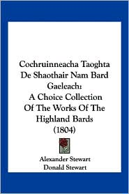 Cochruinneacha Taoghta de Shaothair Nam Bard Gaeleach: A Choice Collection of the Works of the Highland Bards (1804)