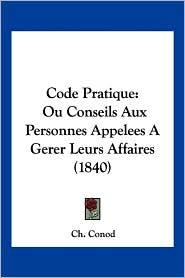 Code Pratique: Ou Conseils Aux Personnes Appelees a Gerer Leurs Affaires (1840)