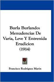 Burla Burlando: Menudencias de Varia, Leve y Entrenida Erudicion (1914)
