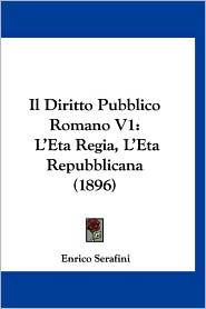 Il Diritto Pubblico Romano V1: L'Eta Regia, L'Eta Repubblicana (1896)
