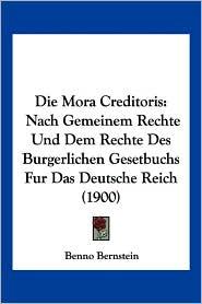 Die Mora Creditoris: Nach Gemeinem Rechte Und Dem Rechte Des Burgerlichen Gesetbuchs Fur Das Deutsche Reich (1900)