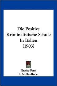 Die Positive Kriminalistische Schule in Italien (1903)