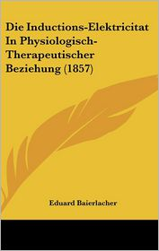 Die Inductions-Elektricitat in Physiologisch-Therapeutischer Beziehung (1857)