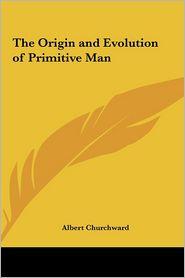 The Origin and Evolution of Primitive Man