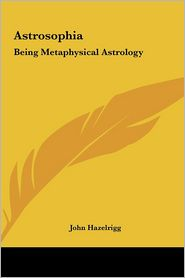 Astrosophia: Being Metaphysical Astrology
