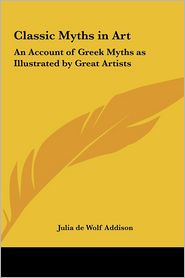 Classic Myths in Art: An Account of Greek Myths as Illustrated by Great Artists