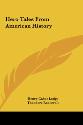 Hero Tales From American History - Henry Cabot Lodge; Theodore Roosevelt