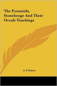 The Pyramids, Stonehenge and Their Occult Teachings the Pyramids, Stonehenge and Their Occult Teachings