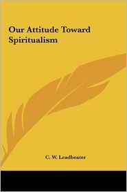 Our Attitude Toward Spiritualism Our Attitude Toward Spiritualism