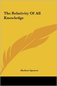 The Relativity of All Knowledge the Relativity of All Knowledge