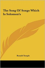 The Song of Songs Which Is Solomon's the Song of Songs Which Is Solomon's
