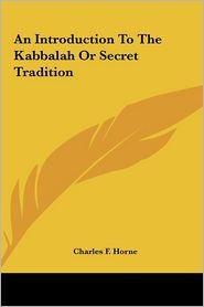 An Introduction to the Kabbalah or Secret Tradition an Introduction to the Kabbalah or Secret Tradition