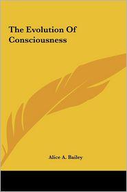 The Evolution of Consciousness the Evolution of Consciousness