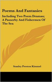 Poems and Fantasies: Including Two Poem Dramas; A Passerby and Fishermen of the Sea