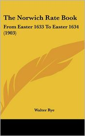 The Norwich Rate Book: From Easter 1633 to Easter 1634 (1903)