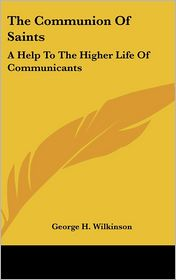 The Communion of Saints: A Help to the Higher Life of Communicants: Five Addresses to Communicants (1895)
