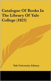 Catalogue of Books in the Library of Yale College (1823)