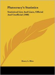 Plutocracy's Statistics: Statistical Lies and Liars, Official and Unofficial (1900)