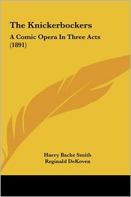 The Knickerbockers: A Comic Opera in Three Acts (1891)