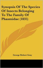 Synopsis of the Species of Insects Belonging to the Family of Phasmidae (1835)