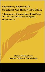 Laboratory Exercises in Structural and Historical Geology: A Laboratory Manual Based on Folios of the United States Geological Survey (1913)