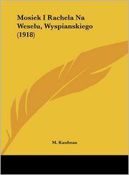 Mosiek I Rachela Na Weselu, Wyspianskiego (1918)