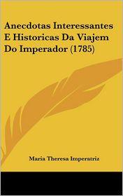 Anecdotas Interessantes E Historicas Da Viajem Do Imperador (1785)