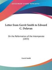 Letter from Gerrit Smith to Edward C. Delavan: On the Reformation of the Intemperate (1833)